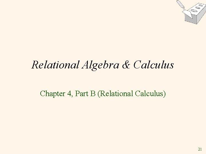 Relational Algebra & Calculus Chapter 4, Part B (Relational Calculus) 21