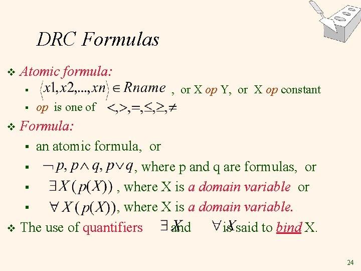 DRC Formulas v Atomic formula: , or X op Y, or X op constant