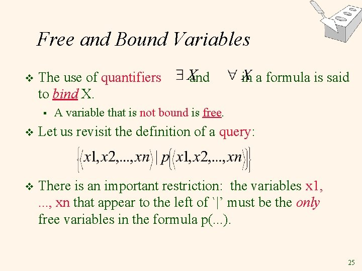 Free and Bound Variables v The use of quantifiers to bind X. § and