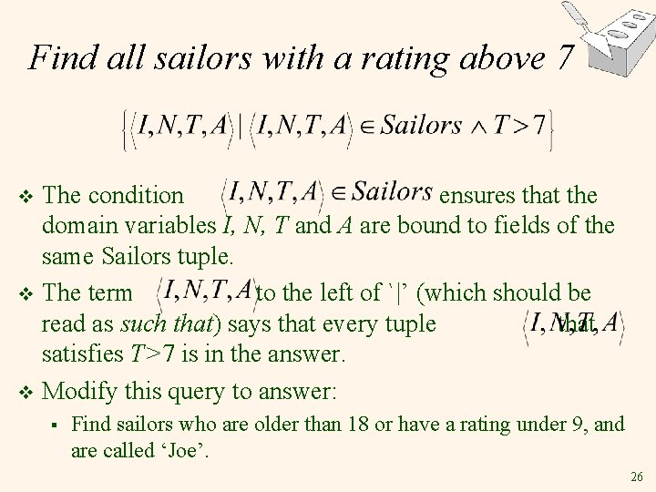 Find all sailors with a rating above 7 The condition ensures that the domain