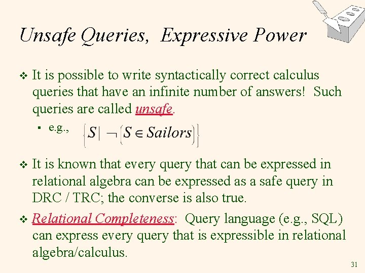 Unsafe Queries, Expressive Power v It is possible to write syntactically correct calculus queries