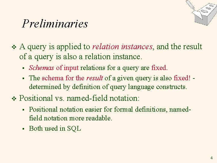 Preliminaries v A query is applied to relation instances, and the result of a