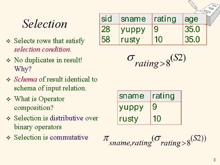 Selection v v v Selects rows that satisfy selection condition. No duplicates in result!