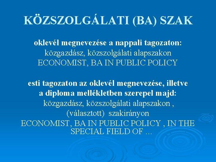 KÖZSZOLGÁLATI (BA) SZAK oklevél megnevezése a nappali tagozaton: közgazdász, közszolgálati alapszakon ECONOMIST, BA IN