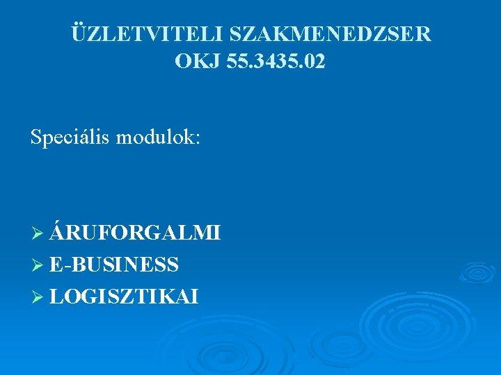 ÜZLETVITELI SZAKMENEDZSER OKJ 55. 3435. 02 Speciális modulok: Ø ÁRUFORGALMI Ø E-BUSINESS Ø LOGISZTIKAI