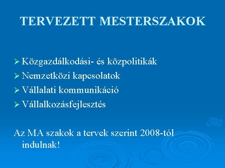 TERVEZETT MESTERSZAKOK Ø Közgazdálkodási- és közpolitikák Ø Nemzetközi kapcsolatok Ø Vállalati kommunikáció Ø Vállalkozásfejlesztés