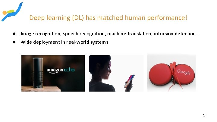 Deep learning (DL) has matched human performance! ● Image recognition, speech recognition, machine translation,
