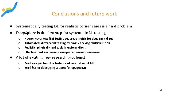 Conclusions and future work ● Systematically testing DL for realistic corner cases is a