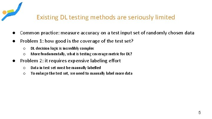 Existing DL testing methods are seriously limited ● Common practice: measure accuracy on a