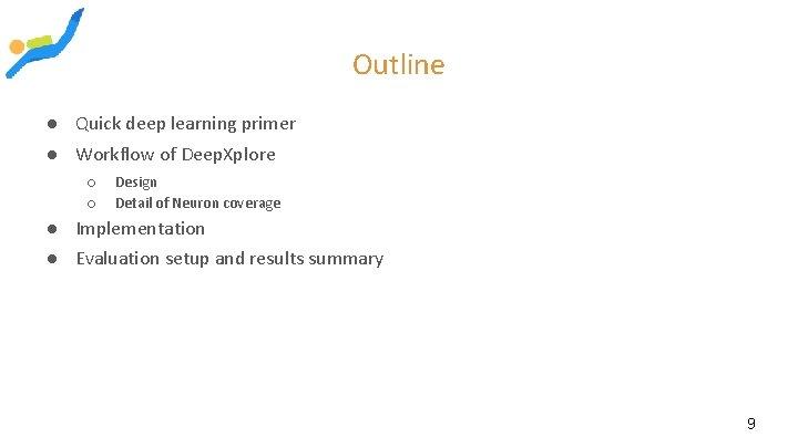 Outline ● Quick deep learning primer ● Workflow of Deep. Xplore ○ ○ Design