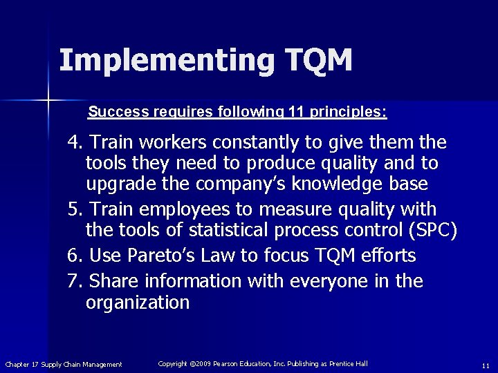 Implementing TQM Success requires following 11 principles: 4. Train workers constantly to give them