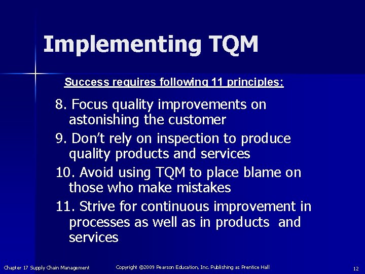 Implementing TQM Success requires following 11 principles: 8. Focus quality improvements on astonishing the