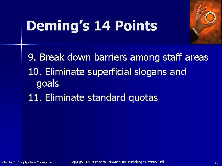 Deming's 14 Points 9. Break down barriers among staff areas 10. Eliminate superficial slogans