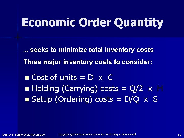 Economic Order Quantity. . . seeks to minimize total inventory costs Three major inventory