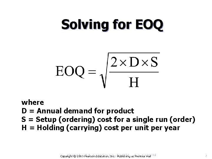 Solving for EOQ where D = Annual demand for product S = Setup (ordering)