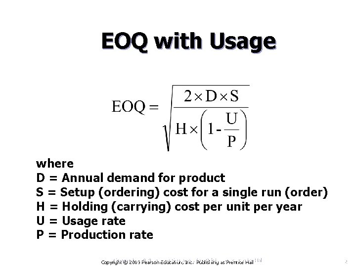 EOQ with Usage where D = Annual demand for product S = Setup (ordering)