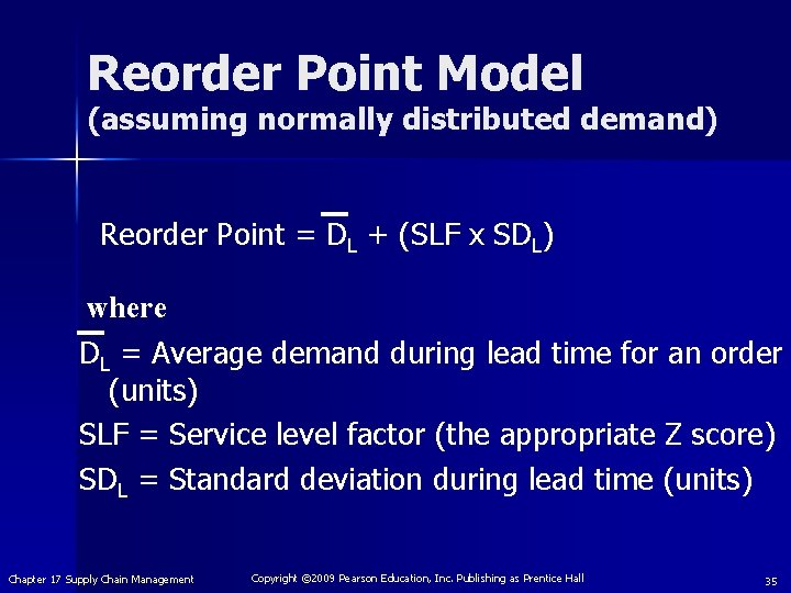 Reorder Point Model (assuming normally distributed demand) Reorder Point = DL + (SLF x