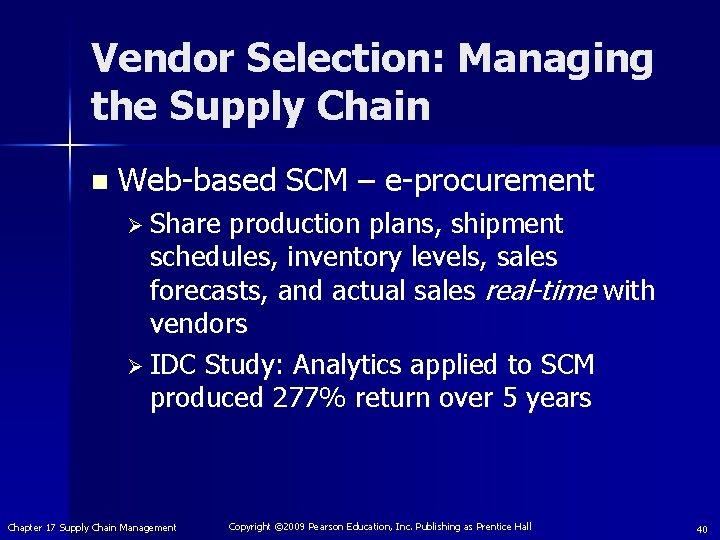 Vendor Selection: Managing the Supply Chain n Web-based SCM – e-procurement Ø Share production