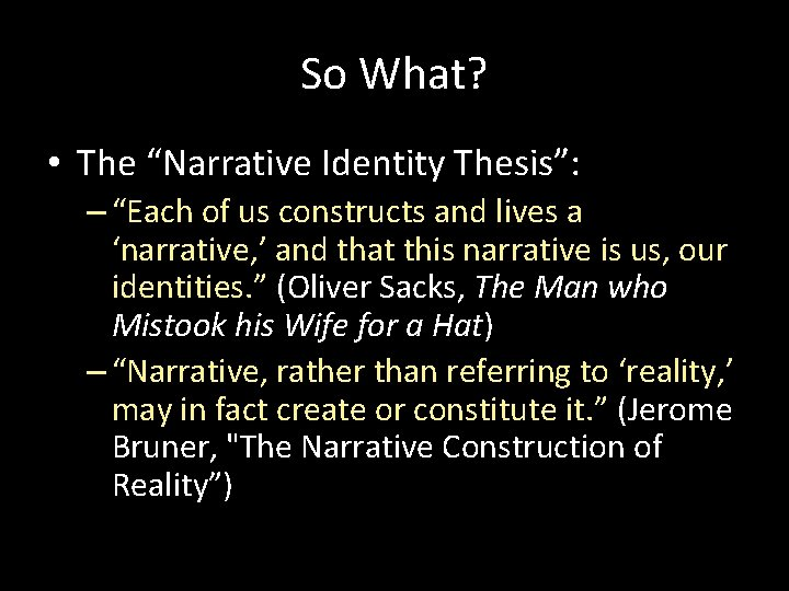 """So What? • The """"Narrative Identity Thesis"""": – """"Each of us constructs and lives"""