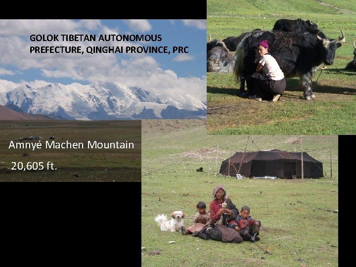 GOLOK TIBETAN AUTONOMOUS PREFECTURE, QINGHAI PROVINCE, PRC Amnyé Machen Mountain 20, 605 ft.