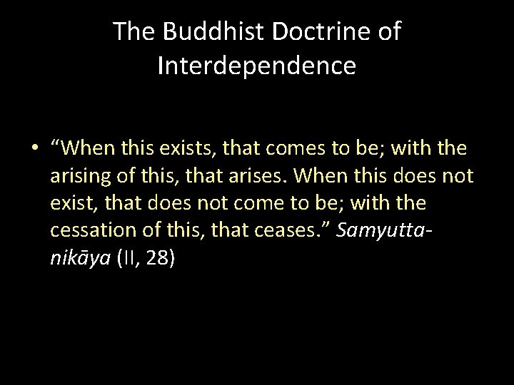 """The Buddhist Doctrine of Interdependence • """"When this exists, that comes to be; with"""