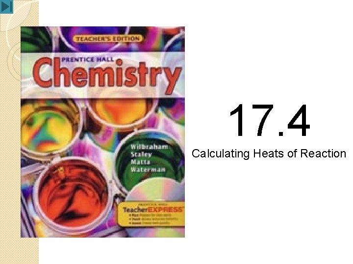 17. 4 Calculating Heats of Reaction