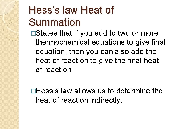 Hess's law Heat of Summation �States that if you add to two or more
