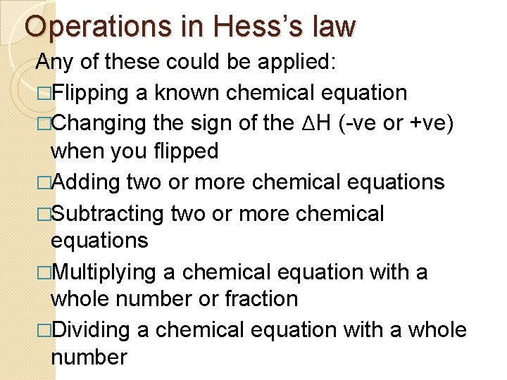 Operations in Hess's law Any of these could be applied: �Flipping a known chemical
