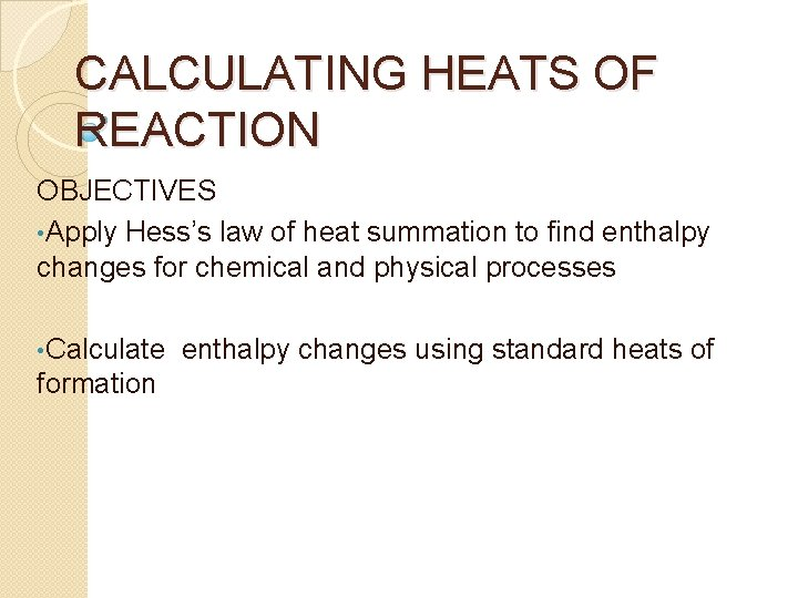 CALCULATING HEATS OF REACTION OBJECTIVES • Apply Hess's law of heat summation to find