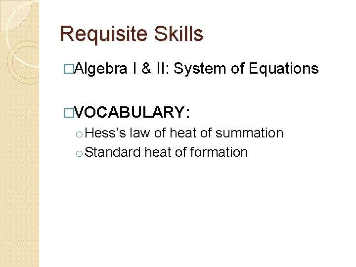 Requisite Skills �Algebra I & II: System of Equations �VOCABULARY: o Hess's law of