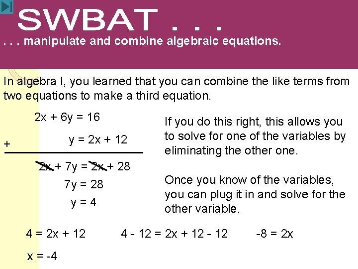 . . . manipulate and combine algebraic equations. In algebra I, you learned that