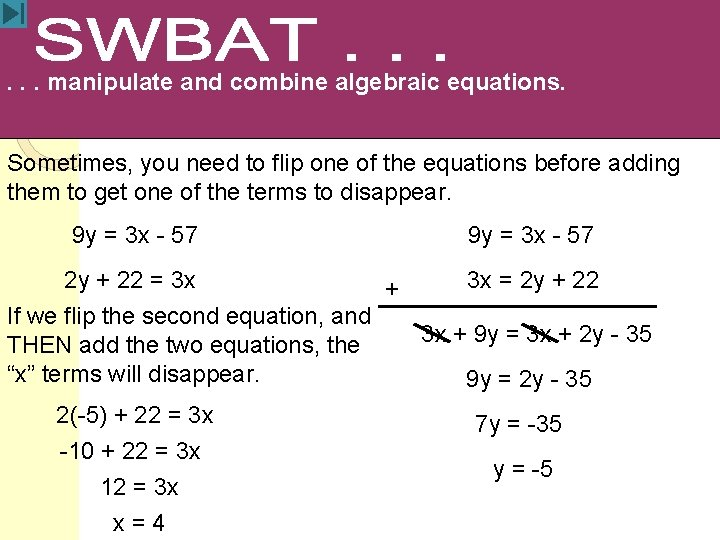 . . . manipulate and combine algebraic equations. Sometimes, you need to flip one
