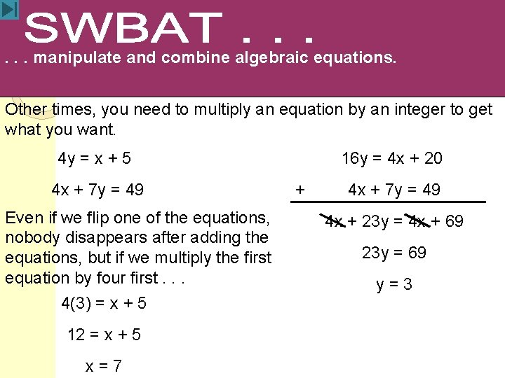 . . . manipulate and combine algebraic equations. Other times, you need to multiply