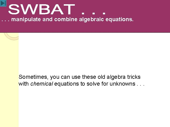 . . . manipulate and combine algebraic equations. Sometimes, you can use these old