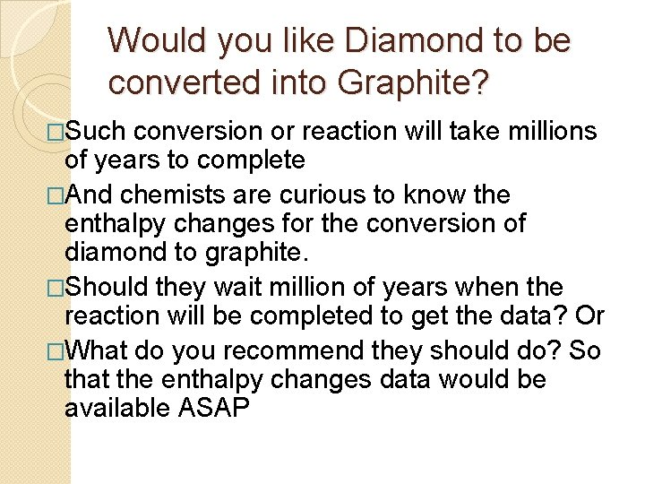 Would you like Diamond to be converted into Graphite? �Such conversion or reaction will