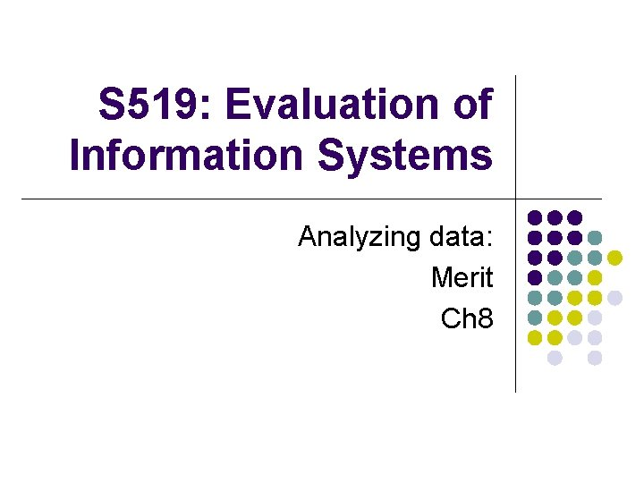 S 519: Evaluation of Information Systems Analyzing data: Merit Ch 8