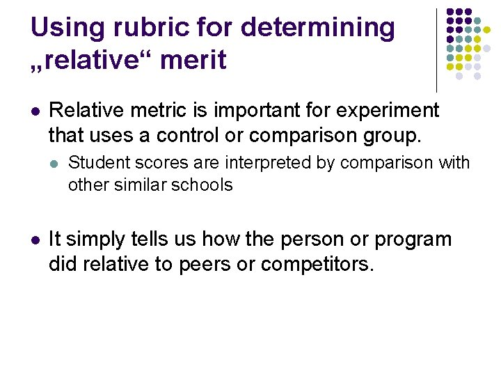"Using rubric for determining ""relative"" merit l Relative metric is important for experiment that"