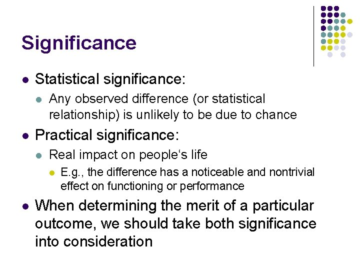 Significance l Statistical significance: l l Any observed difference (or statistical relationship) is unlikely