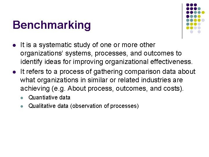 Benchmarking l l It is a systematic study of one or more other organizations'