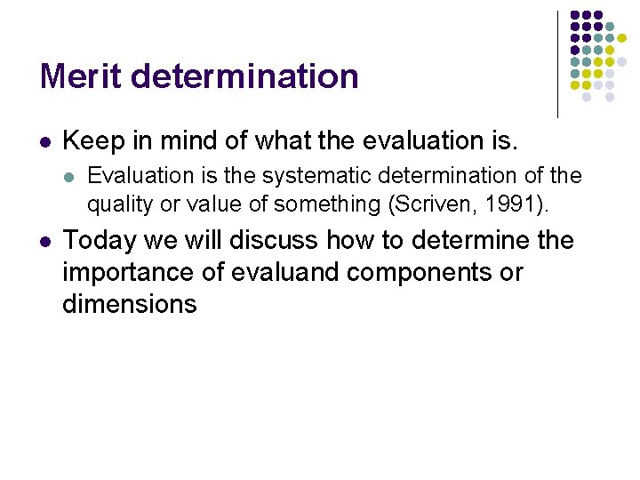 Merit determination l Keep in mind of what the evaluation is. l l Evaluation