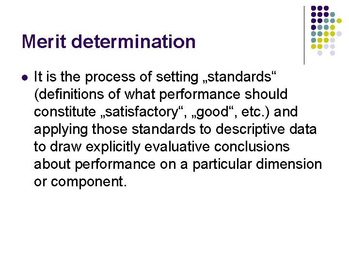 "Merit determination l It is the process of setting ""standards"" (definitions of what performance"