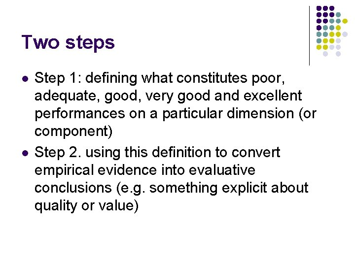 Two steps l l Step 1: defining what constitutes poor, adequate, good, very good