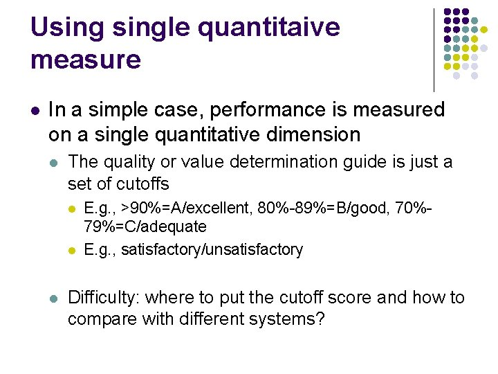 Usingle quantitaive measure l In a simple case, performance is measured on a single
