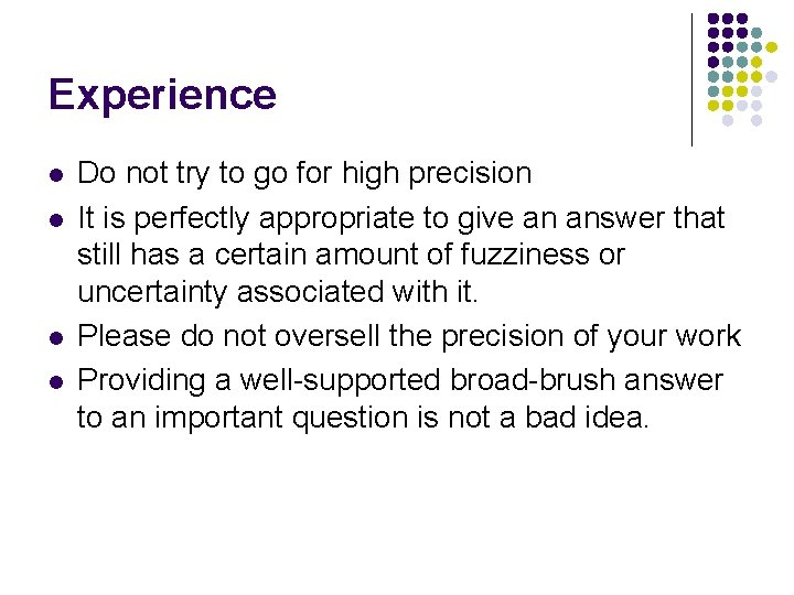 Experience l l Do not try to go for high precision It is perfectly