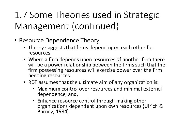 1. 7 Some Theories used in Strategic Management (continued) • Resource Dependence Theory •