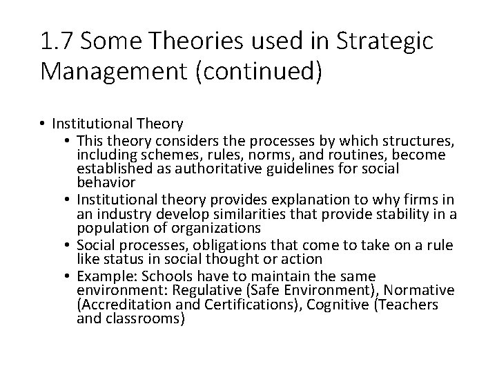 1. 7 Some Theories used in Strategic Management (continued) • Institutional Theory • This