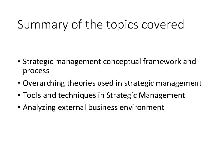 Summary of the topics covered • Strategic management conceptual framework and process • Overarching