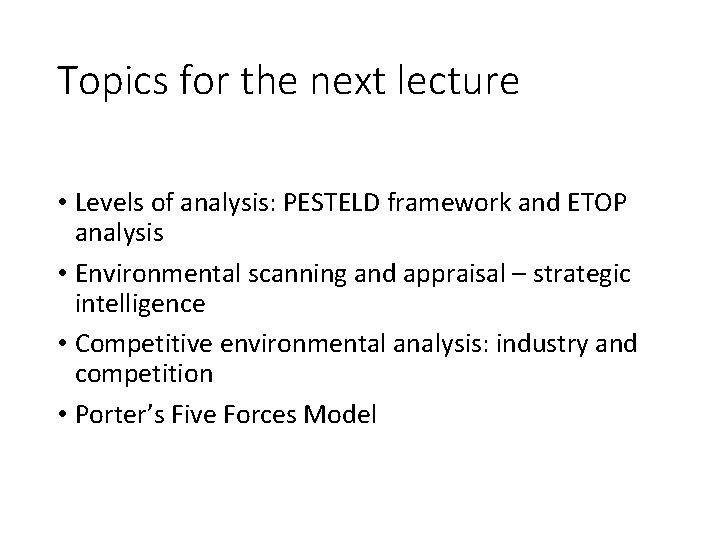 Topics for the next lecture • Levels of analysis: PESTELD framework and ETOP analysis
