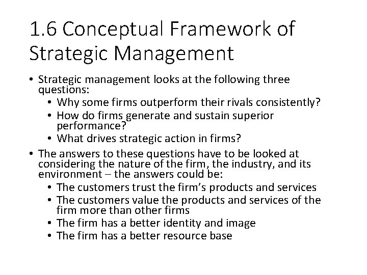 1. 6 Conceptual Framework of Strategic Management • Strategic management looks at the following