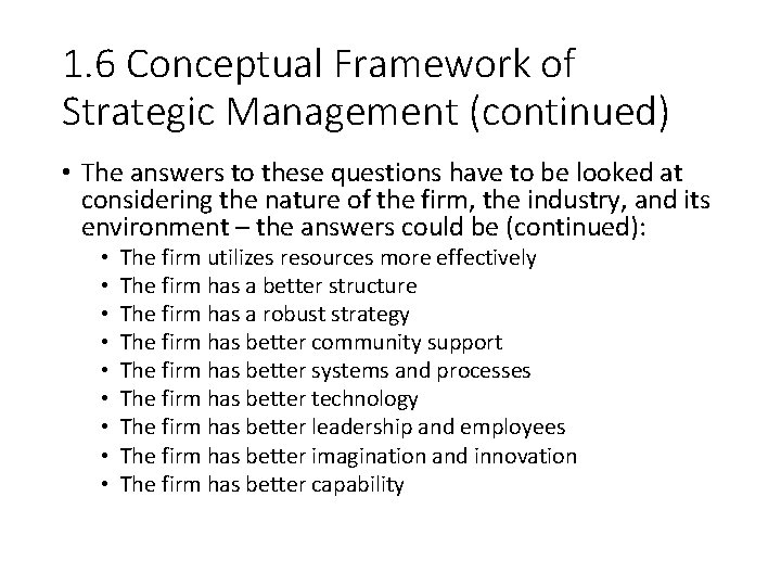 1. 6 Conceptual Framework of Strategic Management (continued) • The answers to these questions